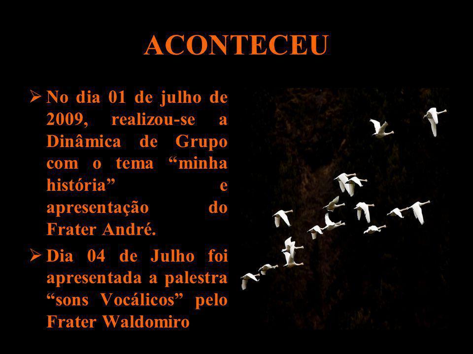 ACONTECEU No dia 01 de julho de 2009, realizou-se a Dinâmica de Grupo com o tema minha história e apresentação do Frater André.