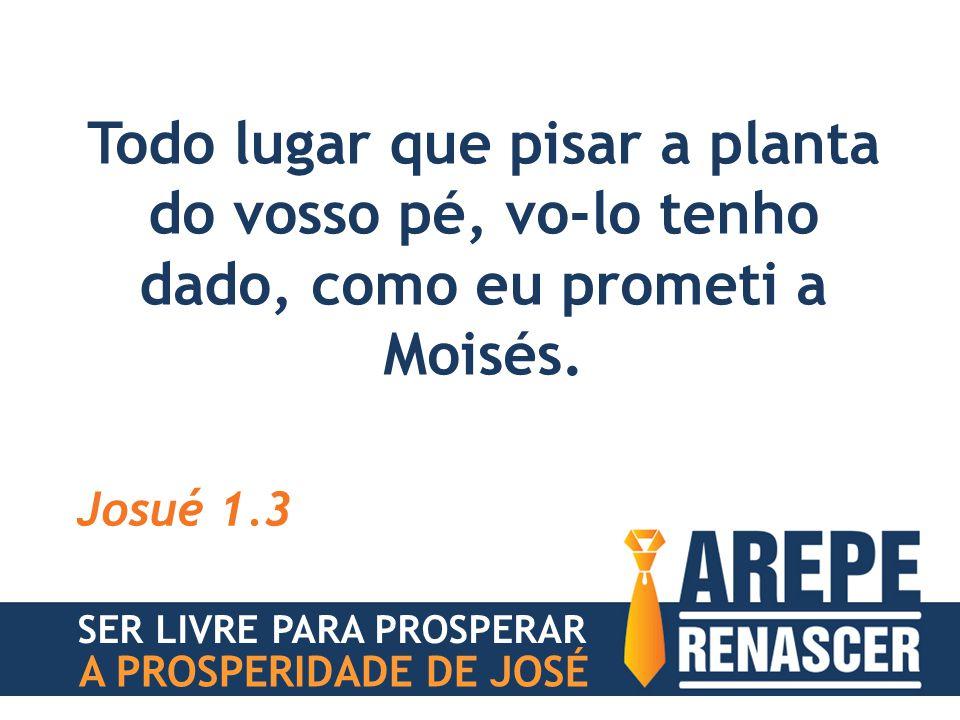 Todo lugar que pisar a planta do vosso pé, vo-lo tenho dado, como eu prometi a Moisés.