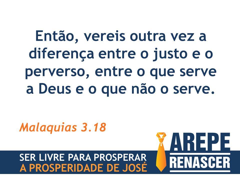 Então, vereis outra vez a diferença entre o justo e o perverso, entre o que serve a Deus e o que não o serve.