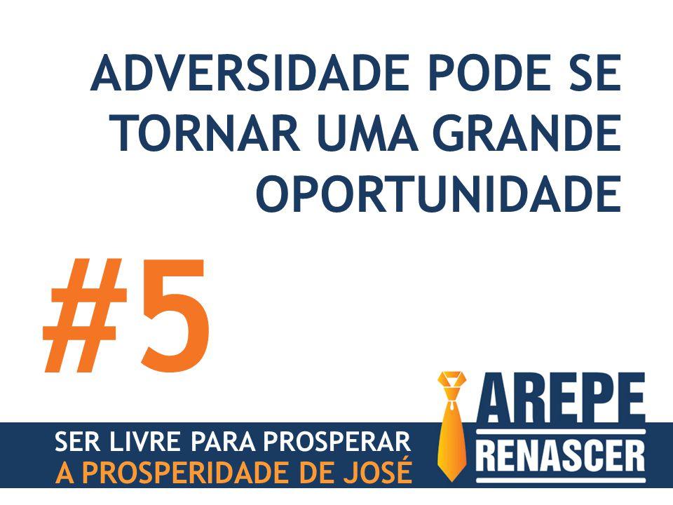 #5 ADVERSIDADE PODE SE TORNAR UMA GRANDE OPORTUNIDADE