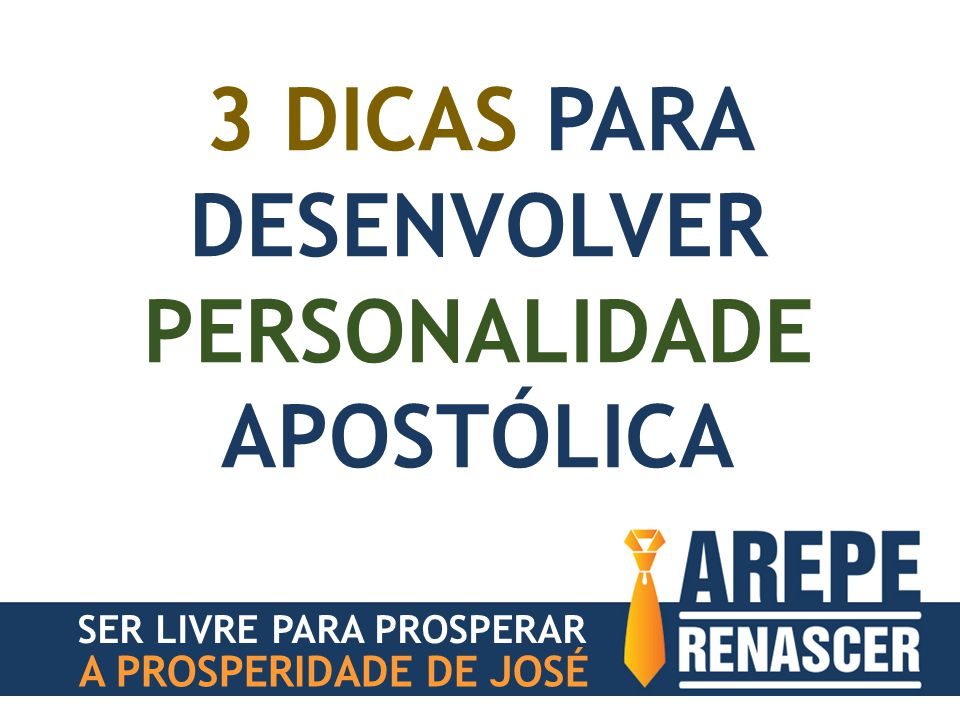 3 DICAS PARA DESENVOLVER PERSONALIDADE APOSTÓLICA