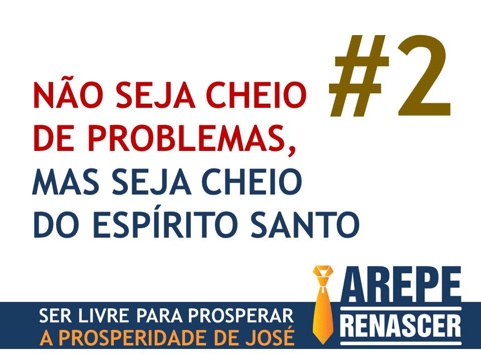 #2 NÃO SEJA CHEIO DE PROBLEMAS, MAS SEJA CHEIO DO ESPÍRITO SANTO