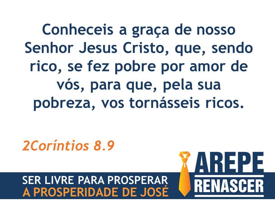 Conheceis a graça de nosso Senhor Jesus Cristo, que, sendo rico, se fez pobre por amor de vós, para que, pela sua pobreza, vos tornásseis ricos.
