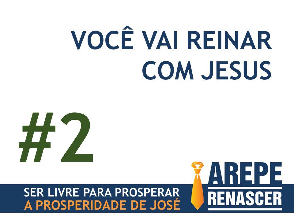 #2 VOCÊ VAI REINAR COM JESUS A PROSPERIDADE DE JOSÉ