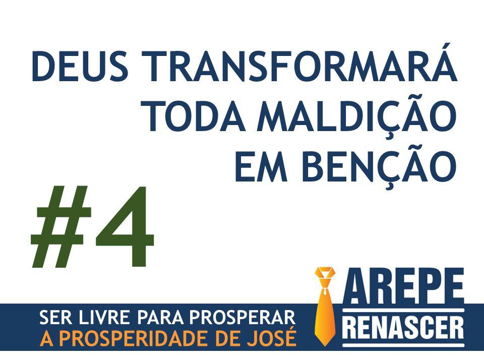 #4 DEUS TRANSFORMARÁ TODA MALDIÇÃO EM BENÇÃO A PROSPERIDADE DE JOSÉ