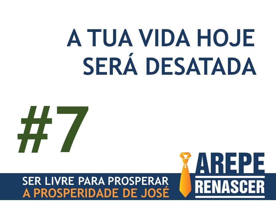 #7 A TUA VIDA HOJE SERÁ DESATADA A PROSPERIDADE DE JOSÉ