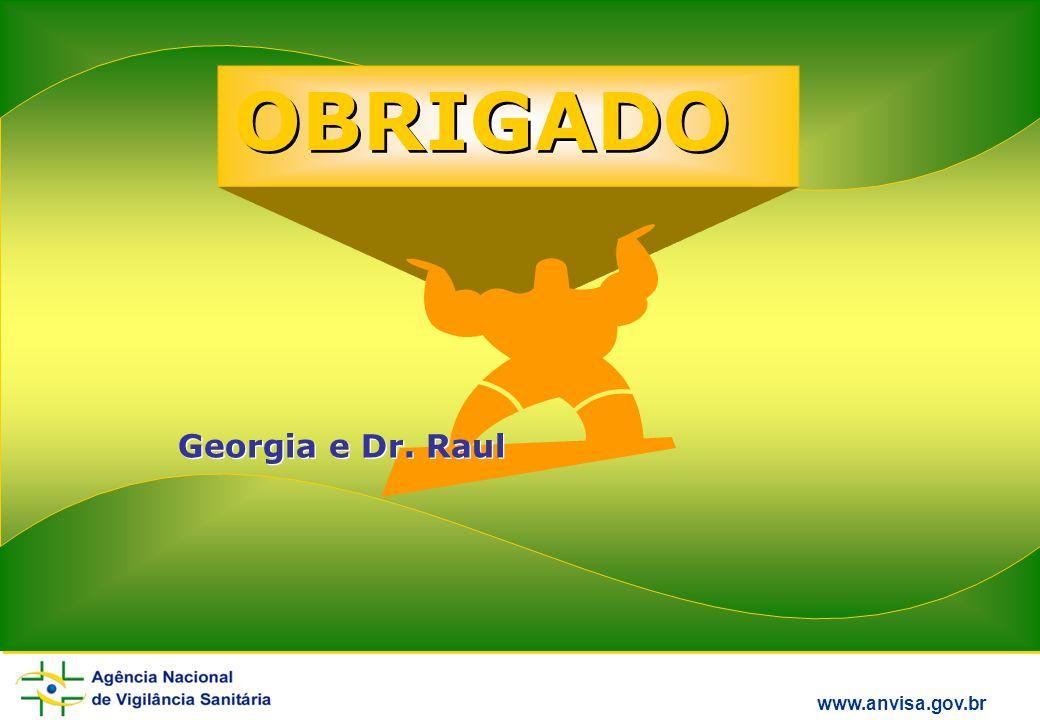 www.anvisa.gov.br OBRIGADO Georgia e Dr. Raul