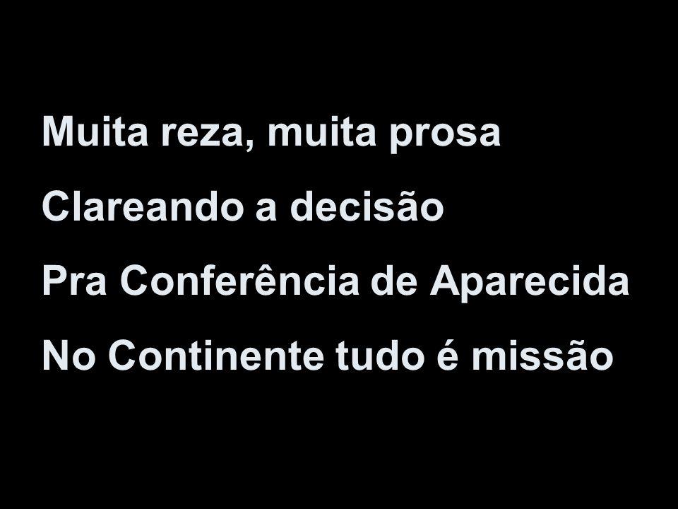 Muita reza, muita prosa Clareando a decisão Pra Conferência de Aparecida No Continente tudo é missão