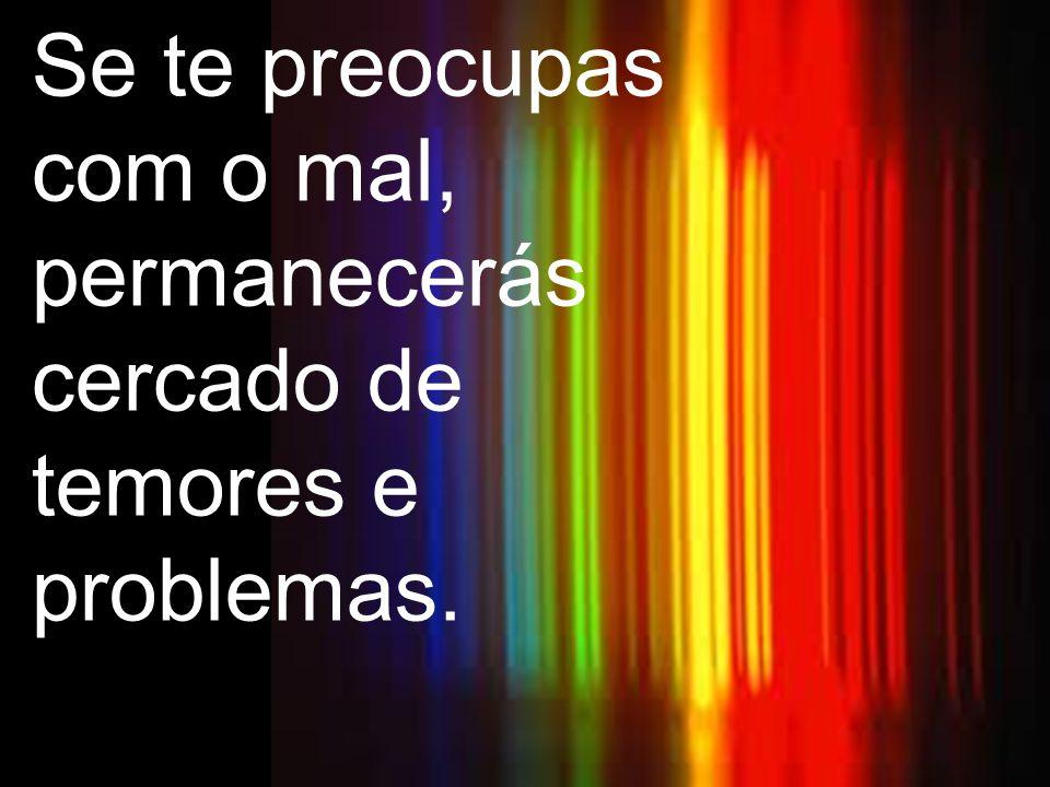 atenção ao pessimismo, tornas-te incapaz de realizações ditosas.