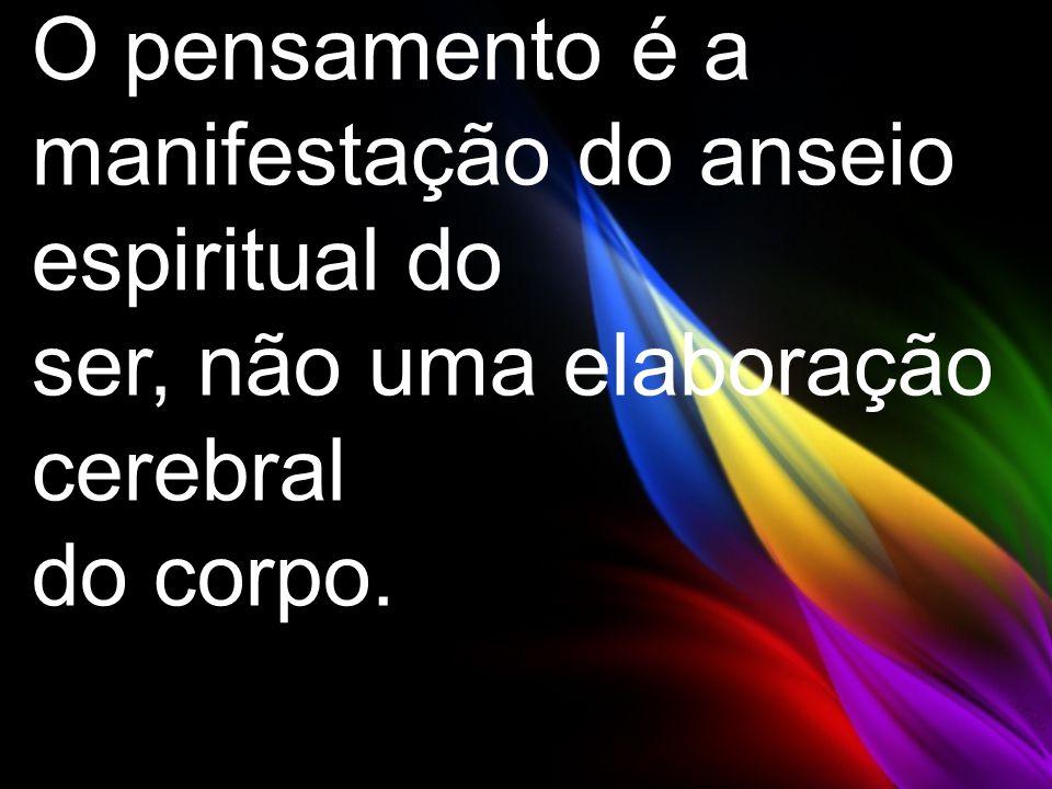 O pensamento é a manifestação do anseio espiritual do