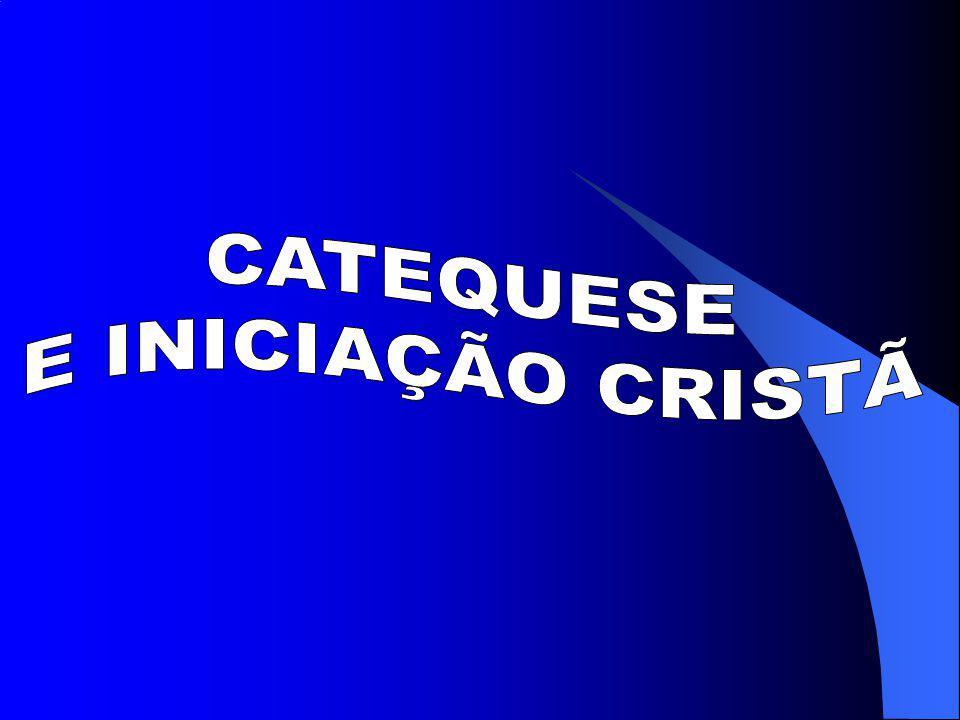 CATEQUESE E INICIAÇÃO CRISTÃ