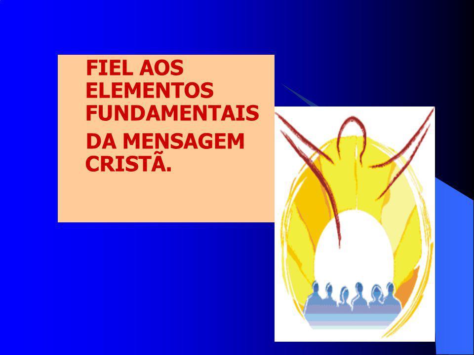 FIEL AOS ELEMENTOS FUNDAMENTAIS