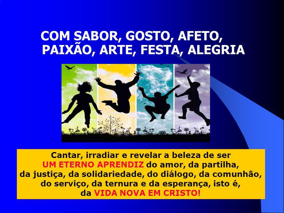 COM SABOR, GOSTO, AFETO, PAIXÃO, ARTE, FESTA, ALEGRIA