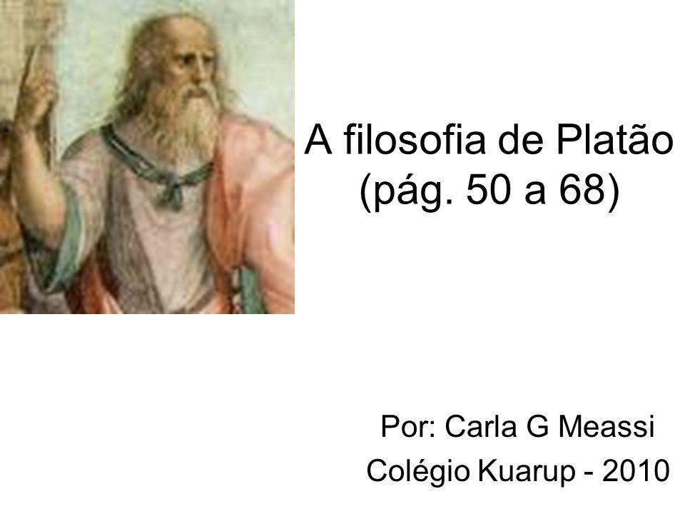 A filosofia de Platão (pág. 50 a 68)