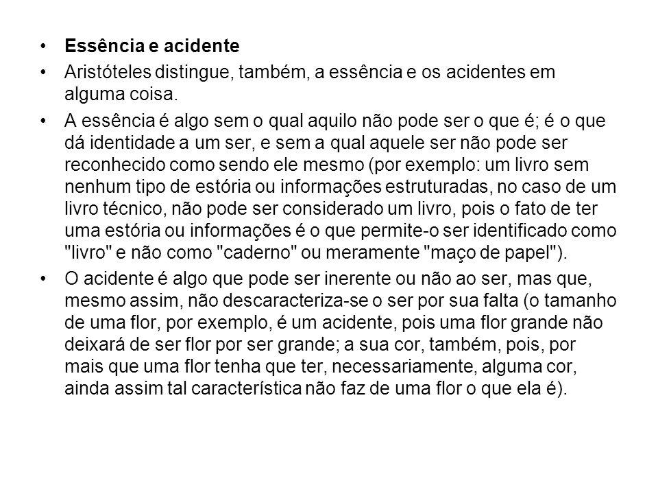 Essência e acidente Aristóteles distingue, também, a essência e os acidentes em alguma coisa.