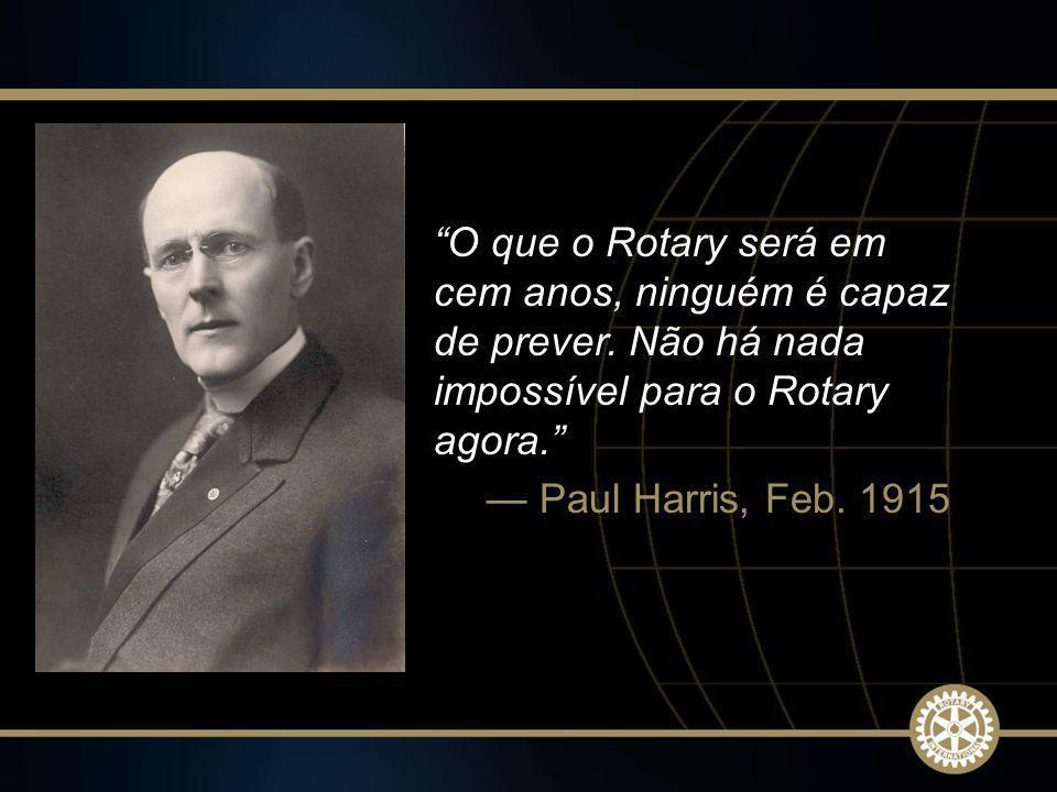 2009-10 Rotary Institutes O que o Rotary será em cem anos, ninguém é capaz de prever. Não há nada impossível para o Rotary agora.
