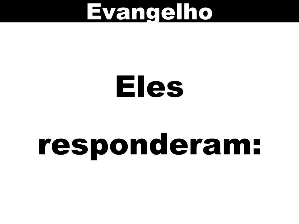 Evangelho Eles responderam: