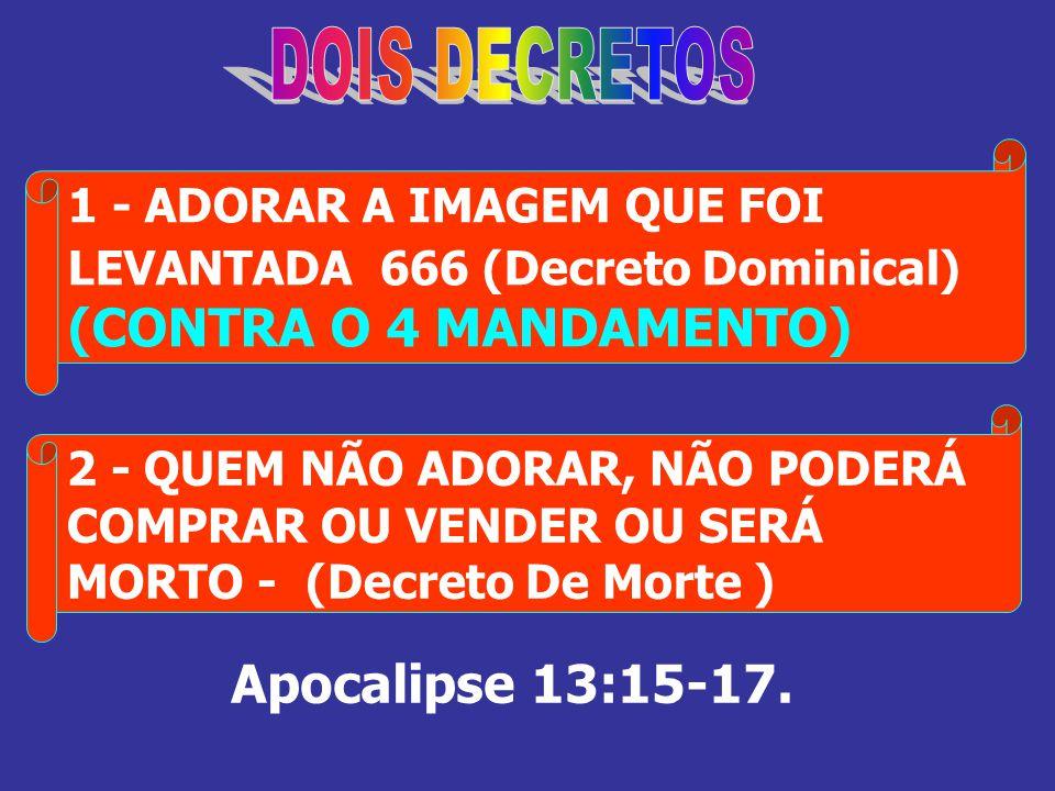DOIS DECRETOS (CONTRA O 4 MANDAMENTO) Apocalipse 13:15-17.