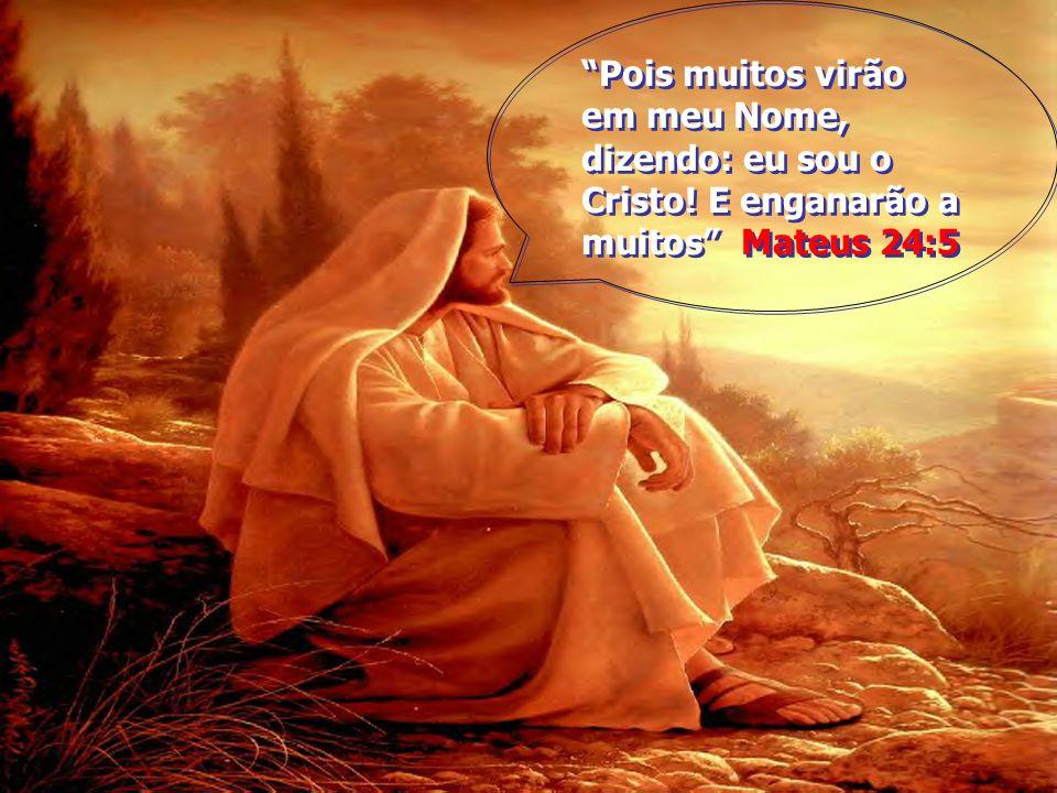 Pois muitos virão em meu Nome, dizendo: eu sou o Cristo