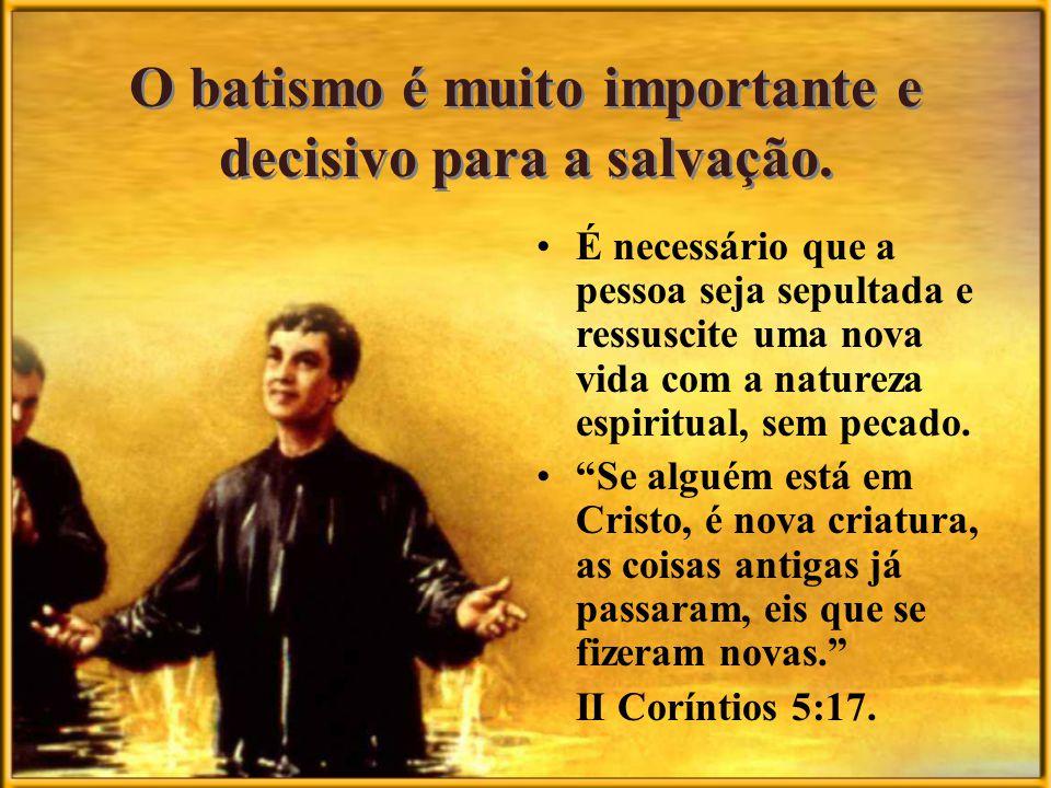 O batismo é muito importante e decisivo para a salvação.