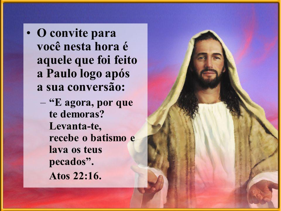 O convite para você nesta hora é aquele que foi feito a Paulo logo após a sua conversão: