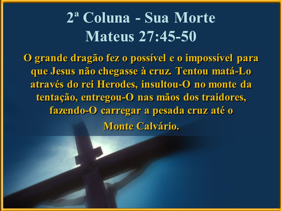 2ª Coluna - Sua Morte Mateus 27:45-50