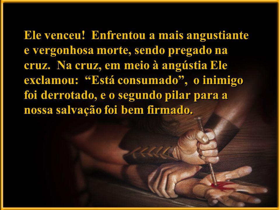 Ele venceu. Enfrentou a mais angustiante e vergonhosa morte, sendo pregado na cruz.