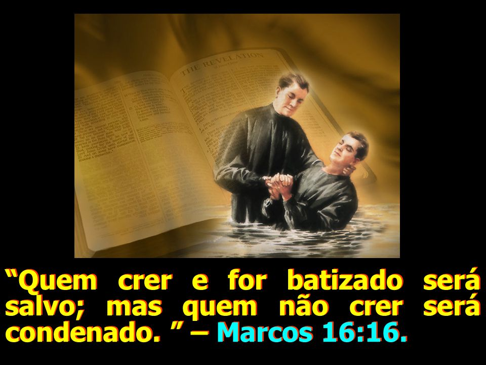 Quem crer e for batizado será salvo; mas quem não crer será condenado