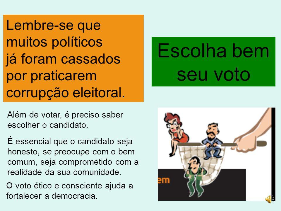 Escolha bem seu voto Lembre-se que muitos políticos já foram cassados