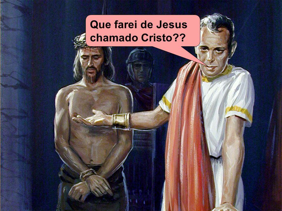 Que farei de Jesus chamado Cristo