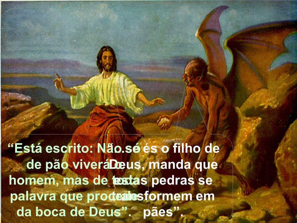 Está escrito: Não só de pão viverá o homem, mas de toda palavra que procede da boca de Deus .