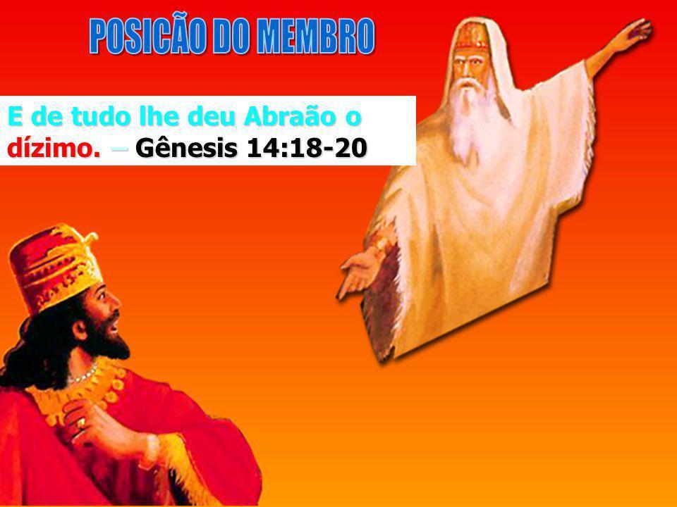 POSICÃO DO MEMBRO E de tudo lhe deu Abraão o dízimo. – Gênesis 14:18-20