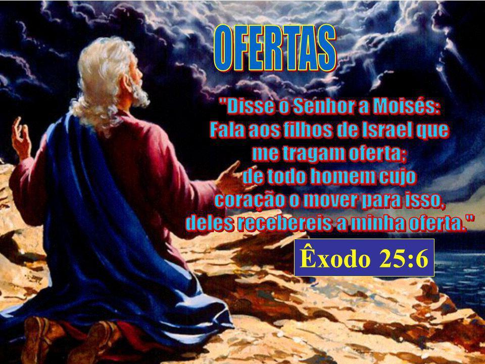 Êxodo 25:6 OFERTAS Disse o Senhor a Moisés: