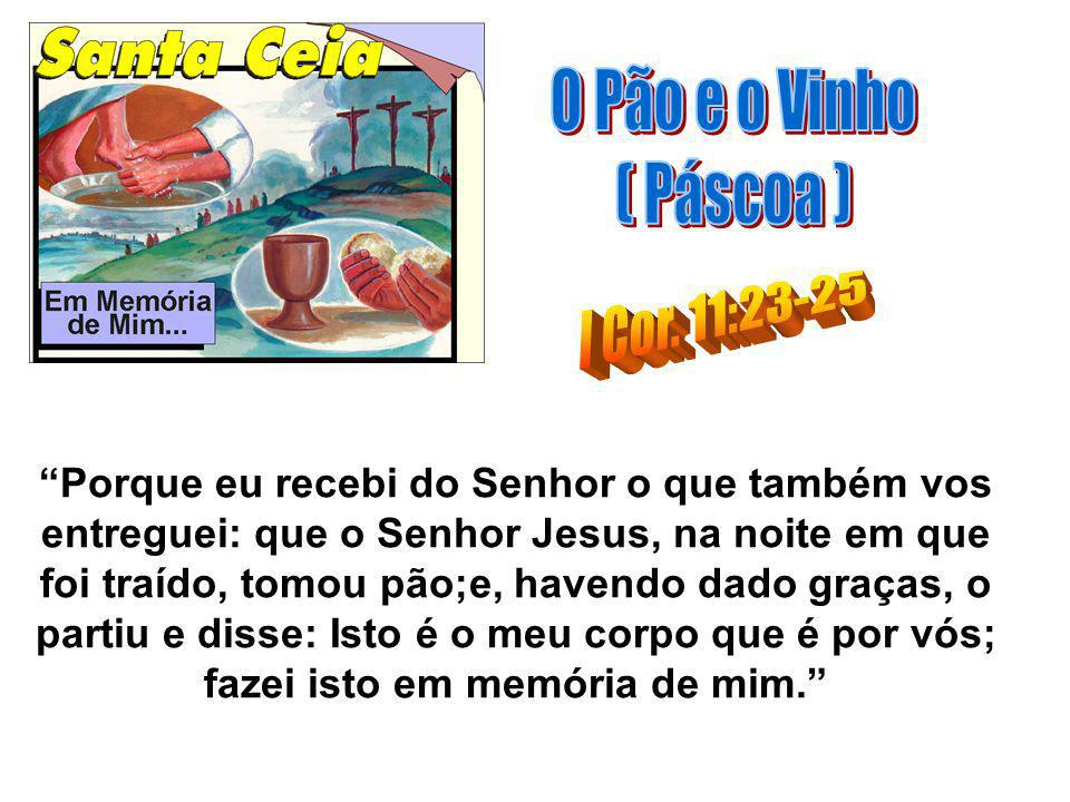 O Pão e o Vinho ( Páscoa ) I Cor. 11:23-25