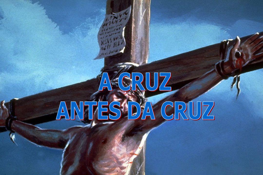A CRUZ ANTES DA CRUZ