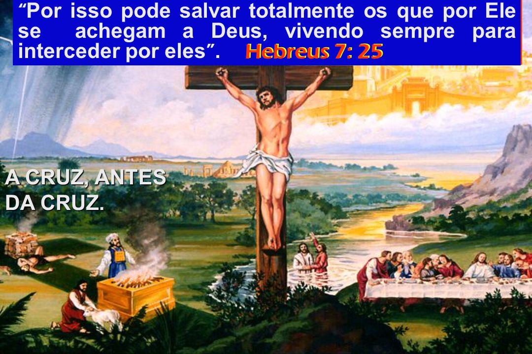 Por isso pode salvar totalmente os que por Ele se achegam a Deus, vivendo sempre para interceder por eles .
