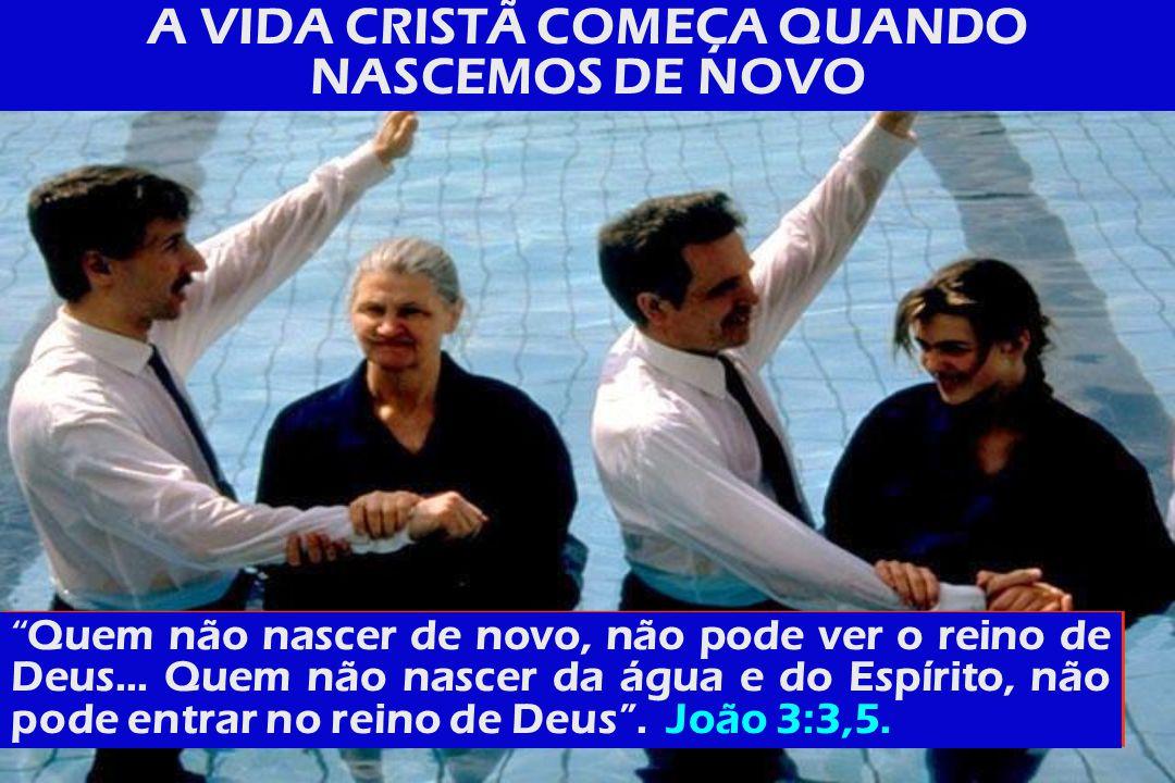 A VIDA CRISTÃ COMEÇA QUANDO NASCEMOS DE NOVO