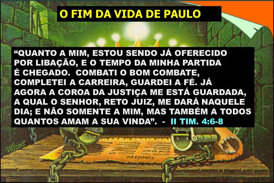 O FIM DA VIDA DE PAULO QUANTO A MIM, ESTOU SENDO JÁ OFERECIDO