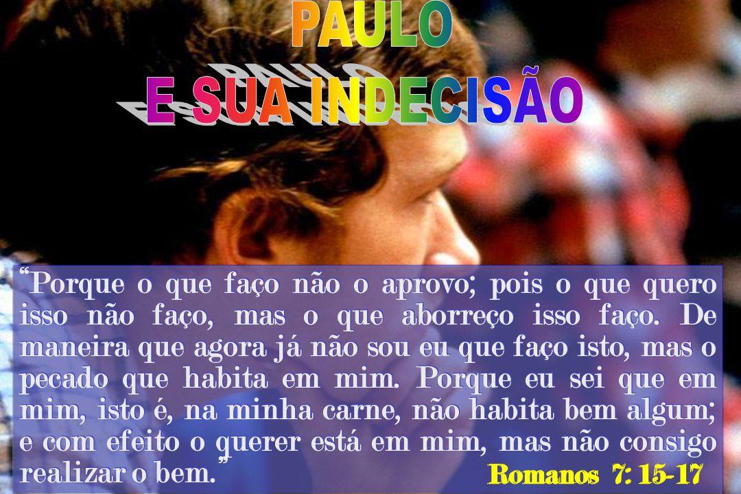 PAULO E SUA INDECISÃO.