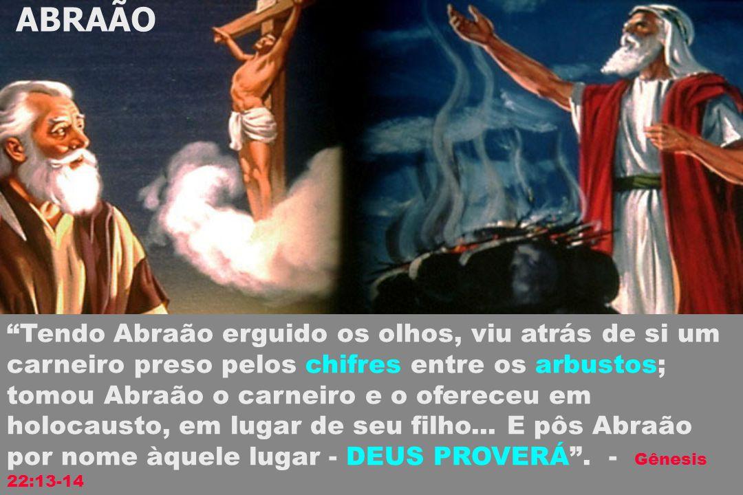 ABRAÃO Tendo Abraão erguido os olhos, viu atrás de si um