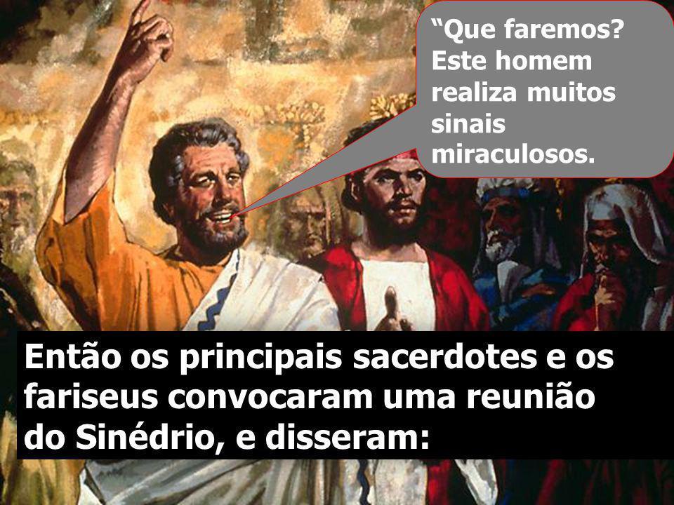 Então os principais sacerdotes e os fariseus convocaram uma reunião