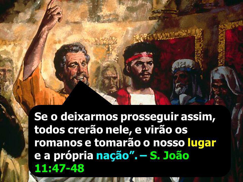 Se o deixarmos prosseguir assim, todos crerão nele, e virão os romanos e tomarão o nosso lugar e a própria nação .