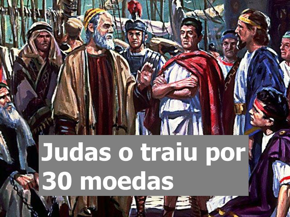 Judas o traiu por 30 moedas