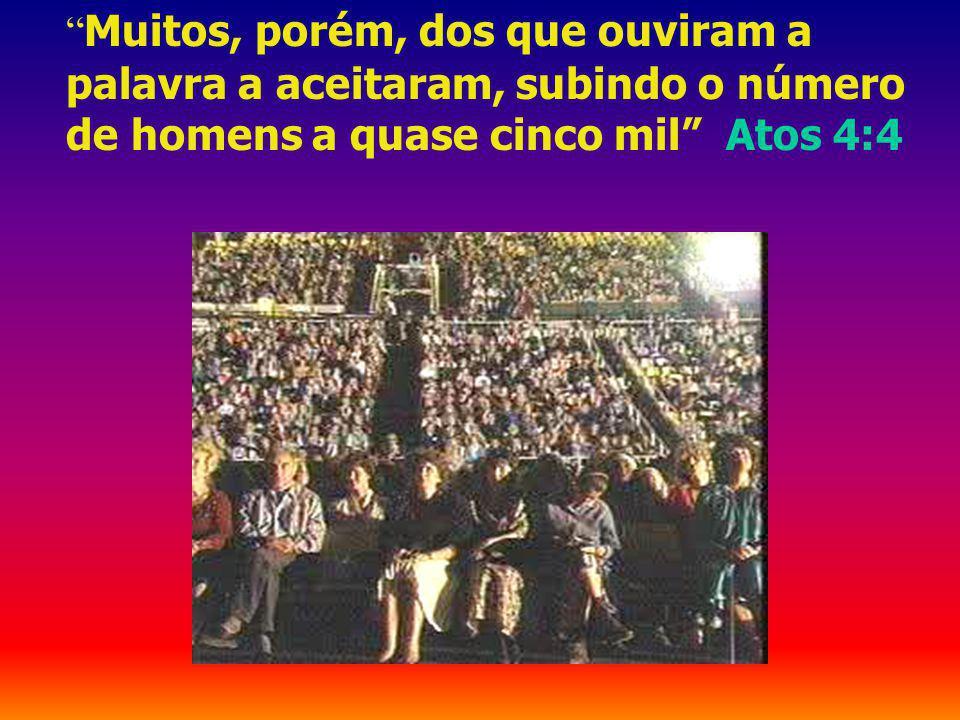 Muitos, porém, dos que ouviram a palavra a aceitaram, subindo o número de homens a quase cinco mil Atos 4:4