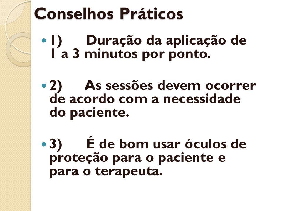 Conselhos Práticos 1) Duração da aplicação de 1 a 3 minutos por ponto.