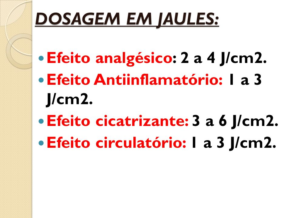 DOSAGEM EM JAULES: Efeito analgésico: 2 a 4 J/cm2.