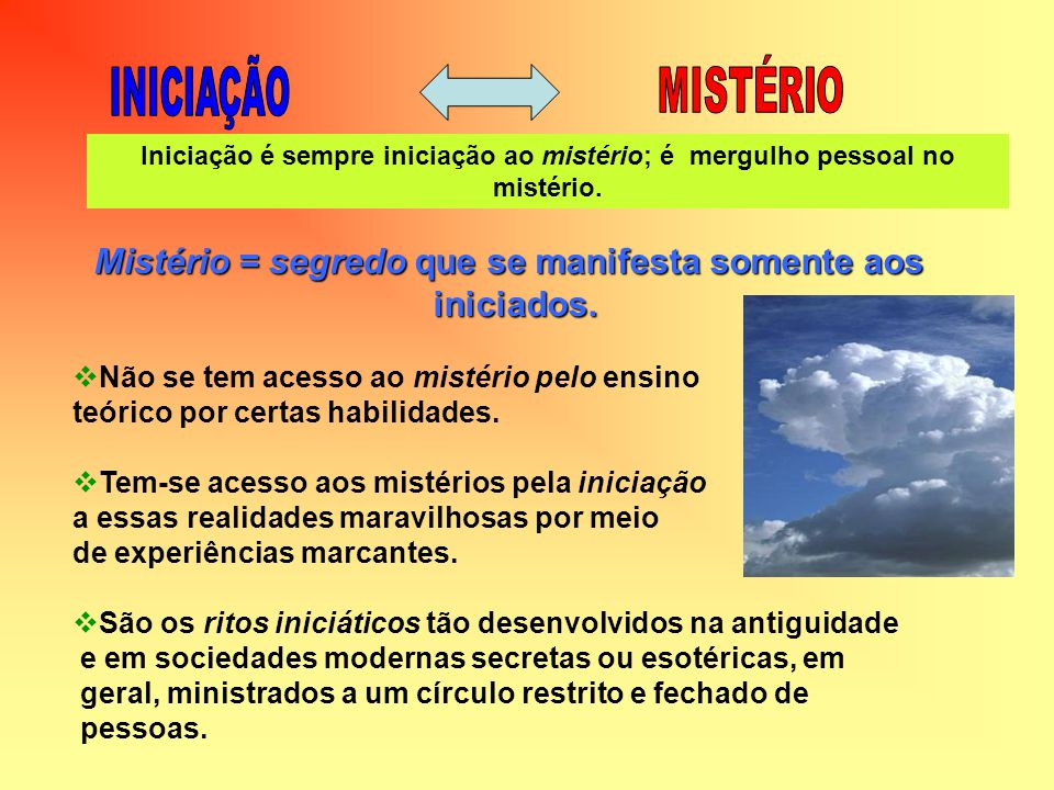 Mistério = segredo que se manifesta somente aos iniciados.