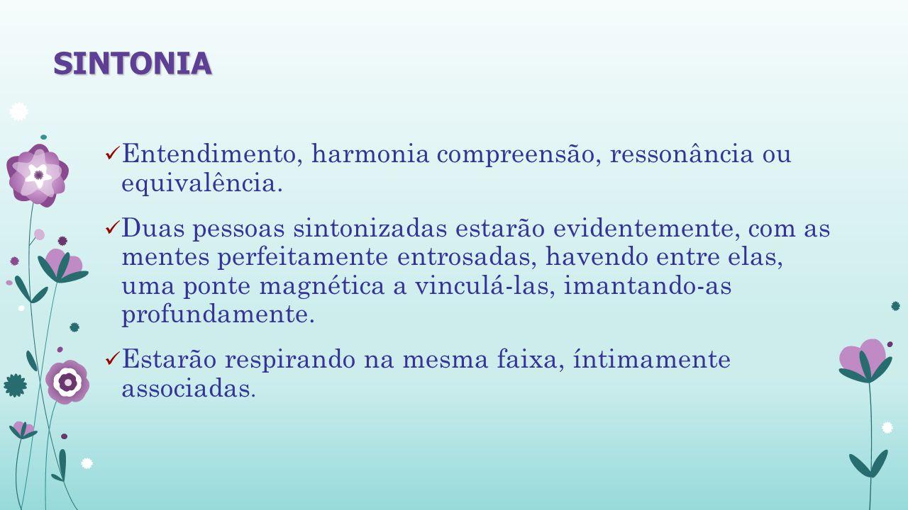 SINTONIA Entendimento, harmonia compreensão, ressonância ou equivalência.