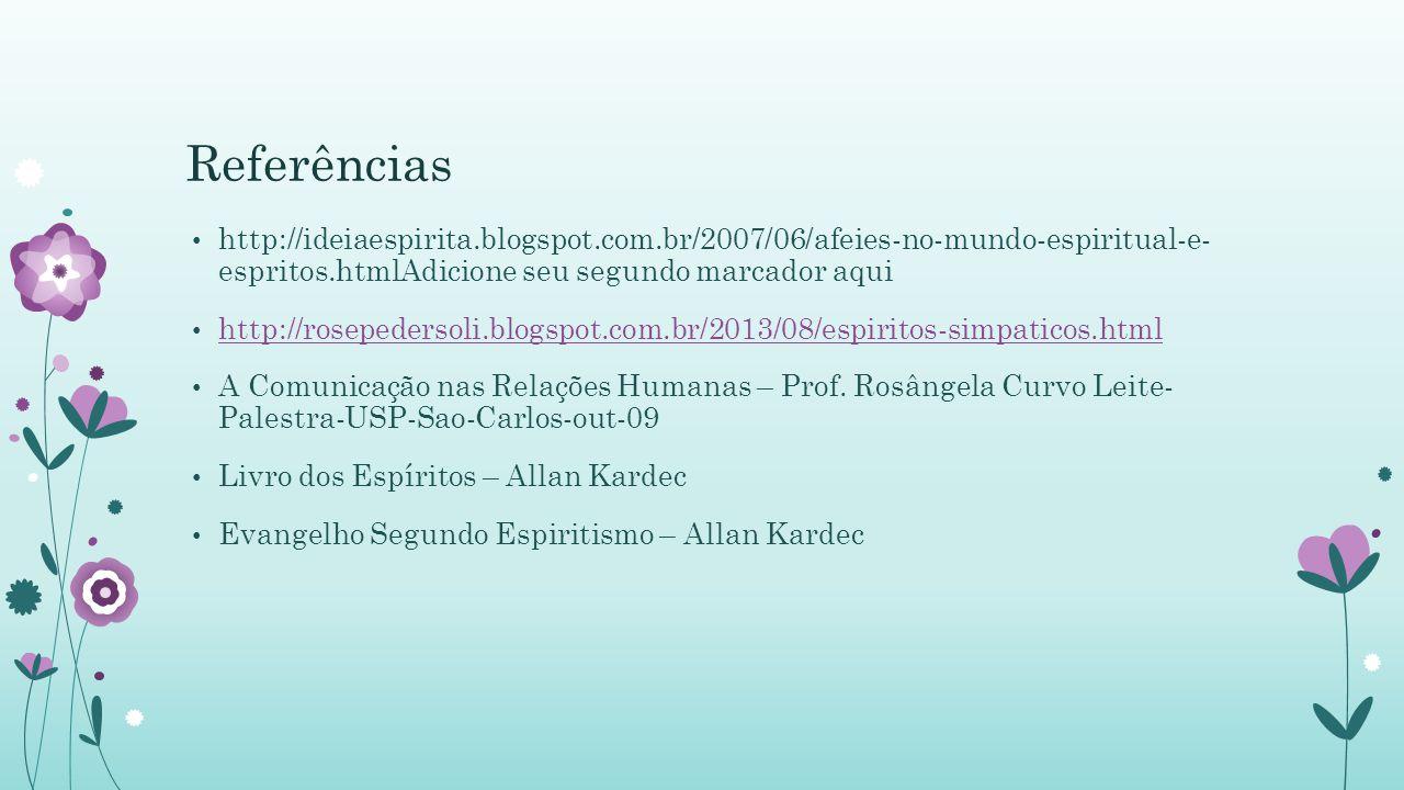 Referências http://ideiaespirita.blogspot.com.br/2007/06/afeies-no-mundo-espiritual-e- espritos.htmlAdicione seu segundo marcador aqui.