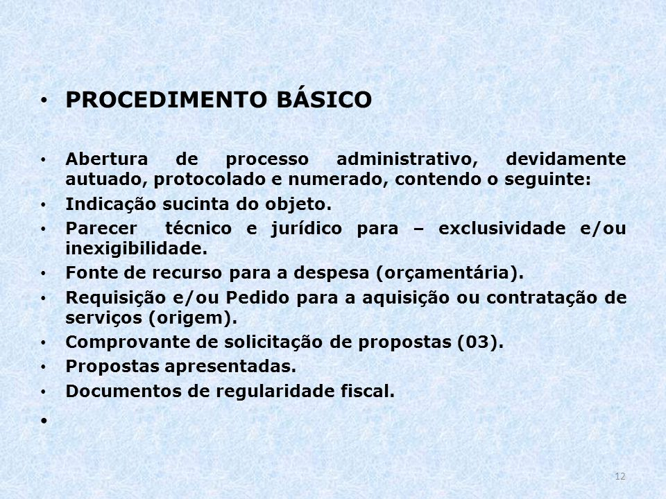 PROCEDIMENTO BÁSICO Abertura de processo administrativo, devidamente autuado, protocolado e numerado, contendo o seguinte: